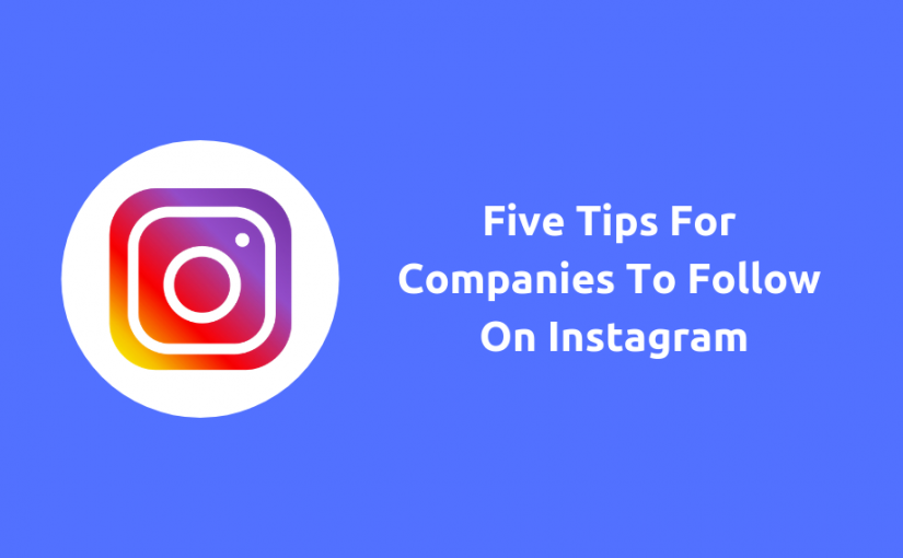 Five Tips For Companies To Follow On Instagram