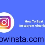 Five Tips To Beat Instagram Algorithm