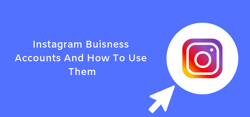 Instagram Buisness Accounts And How To Use Them