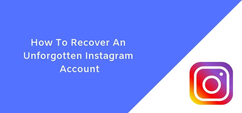 How to Recover An Unforgotten Instagram Account
