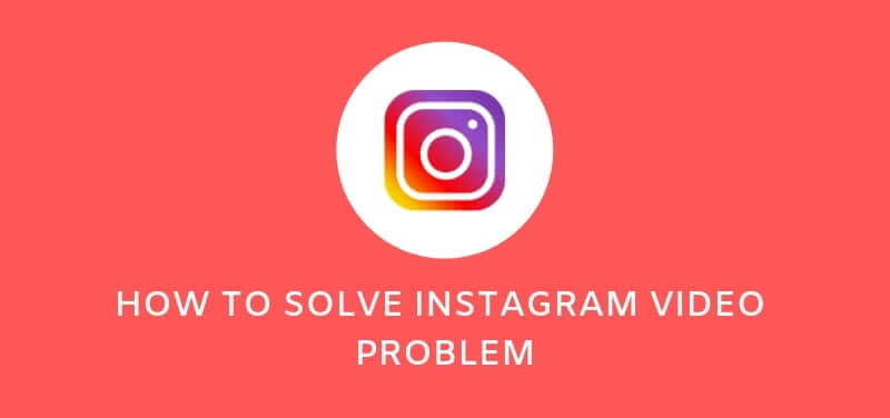 Video Problem On Instagram And How To Solve It