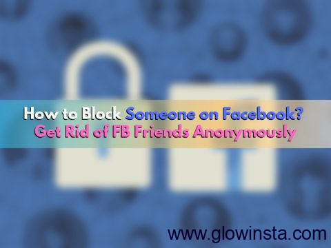 How to Block Someone on Facebook: Get Rid of FB Friends (Updated – 2019)