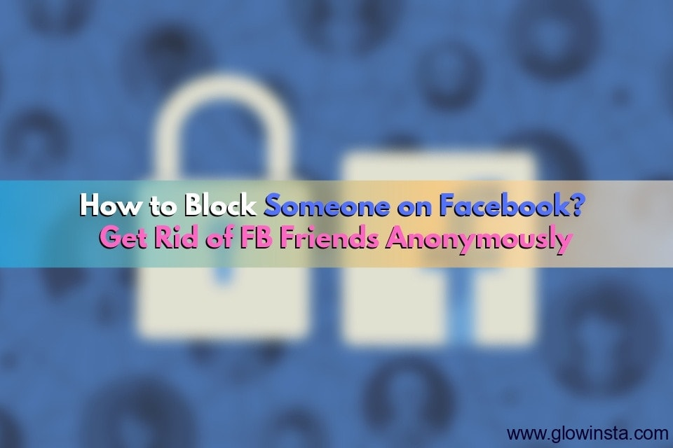 How to Block Someone on Facebook: Get Rid of FB Friends (Updated – 2020)
