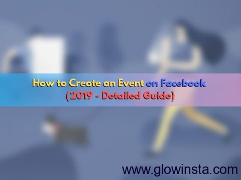 How to Create an Event on Facebook (2019 – Detailed Guide)