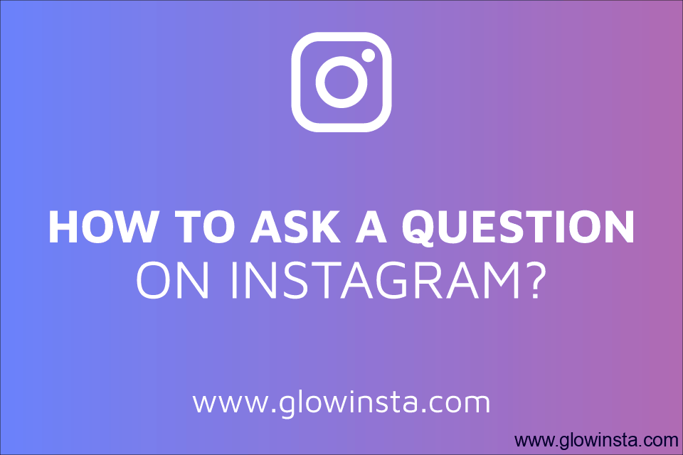 How to Ask a Question on Instagram? (Updated – 2019)