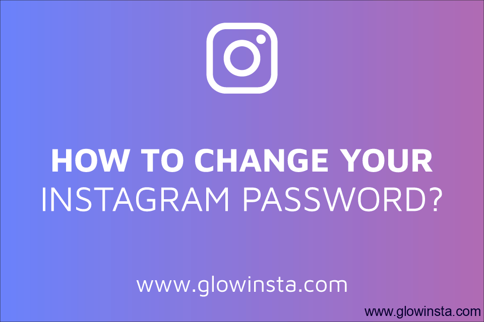 How to Change Your Instagram Password? (Updated – 2019)