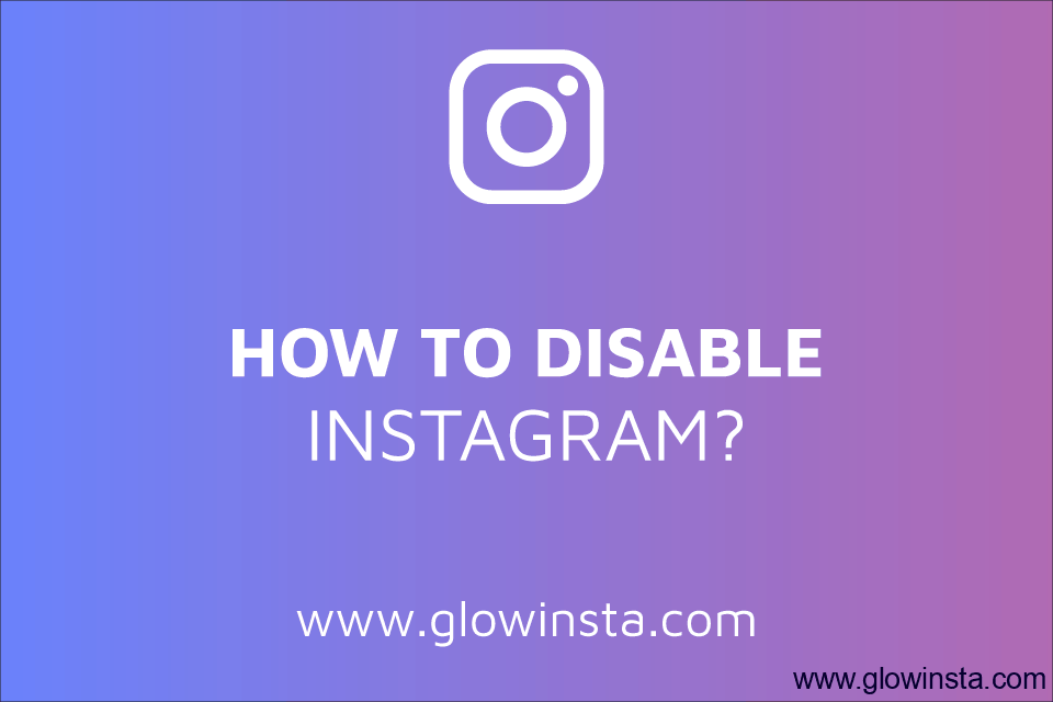 How to Disable Instagram? (Temporarily – Permanently)