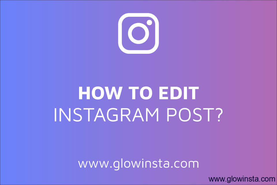 How to Edit Instagram Post? (Editing Tips)