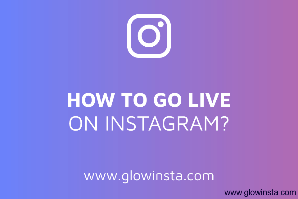 How to Go Live on Instagram? (Updated – 2019)