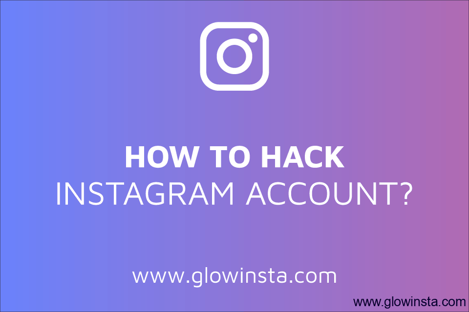 How to Hack Instagram Account? (Tips to Avoid Getting Hacked)