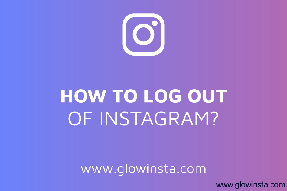 How to Log out of Instagram?