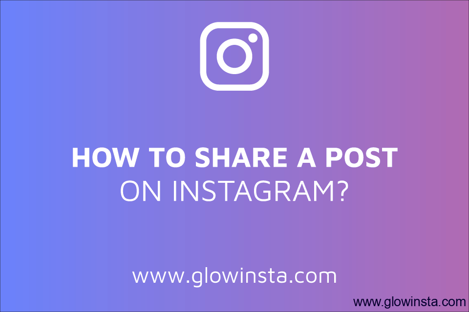 How to Share a Post on Instagram? (Tips to Make a Great One)